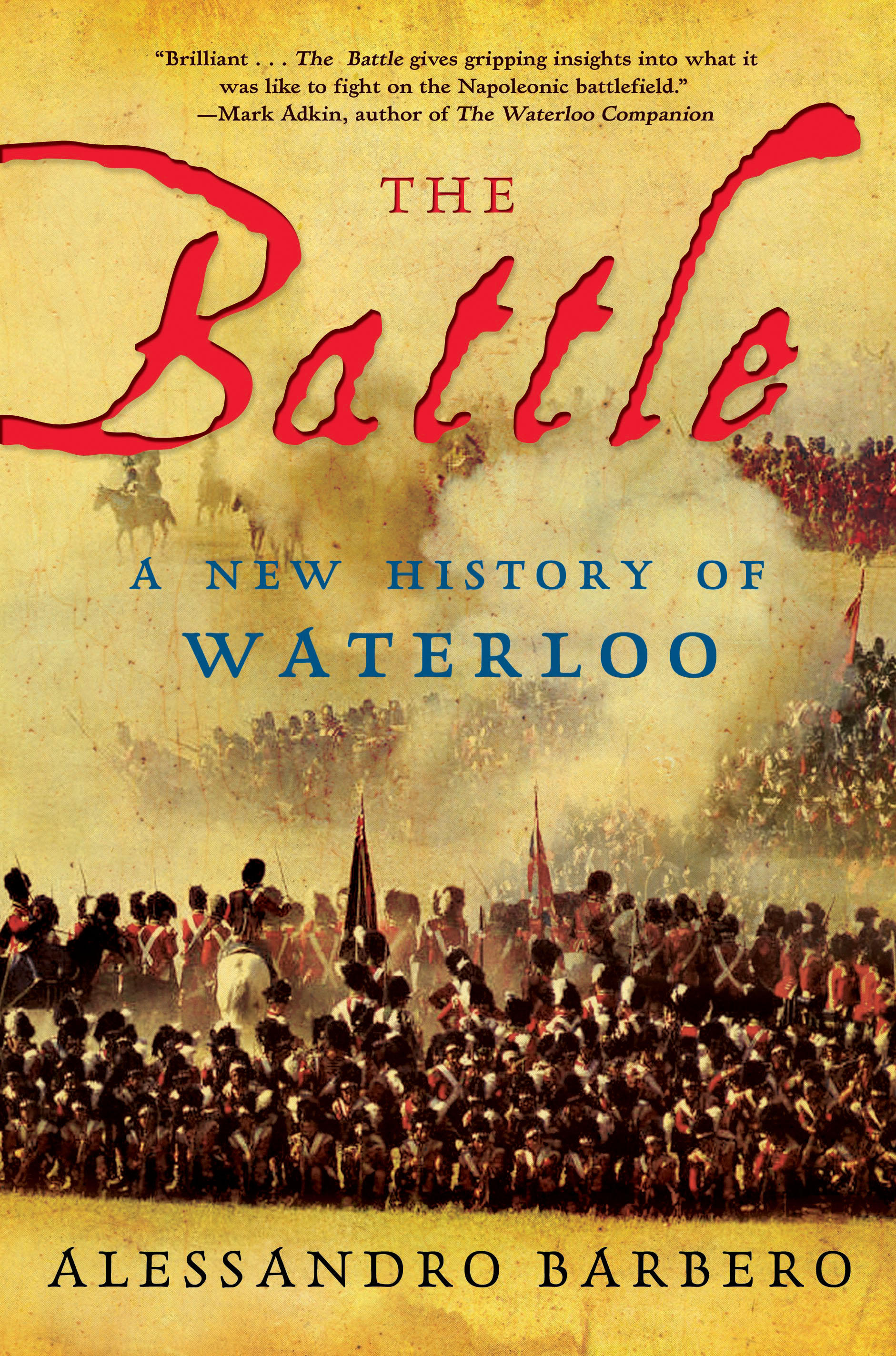 The Battle: A New History of Waterloo By: Alessandro Barbero