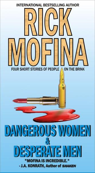 Dangerous Women & Desperate Men By: Rick Mofina