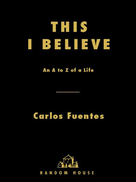This I Believe By: Carlos Fuentes