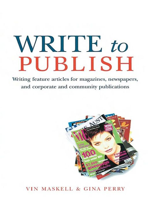 Write To Publish: Writing Feature Articles For Magazines, Newspapers, And Corporate And Community Publications