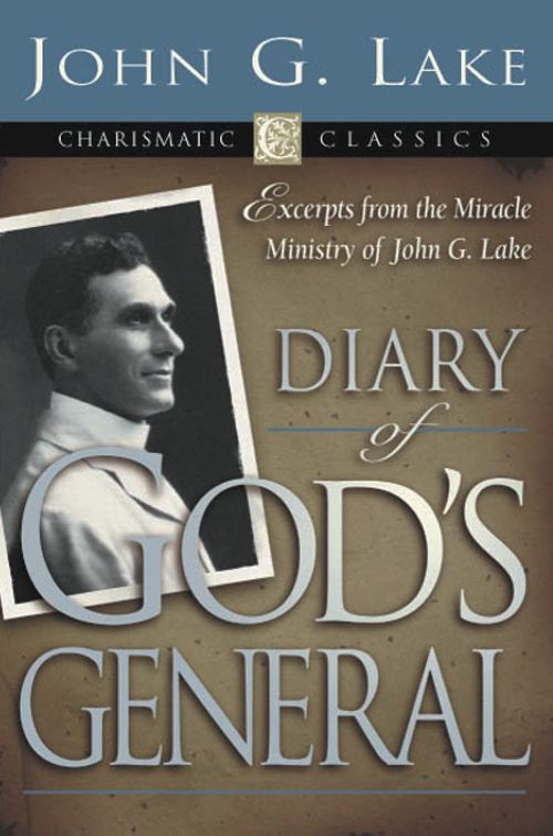 Diary of God's General By: John G. Lake
