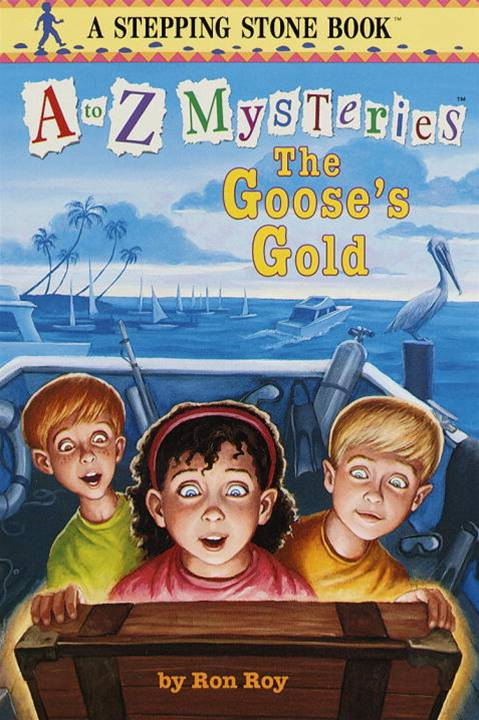 A to Z Mysteries: The Goose's Gold By: Ron Roy