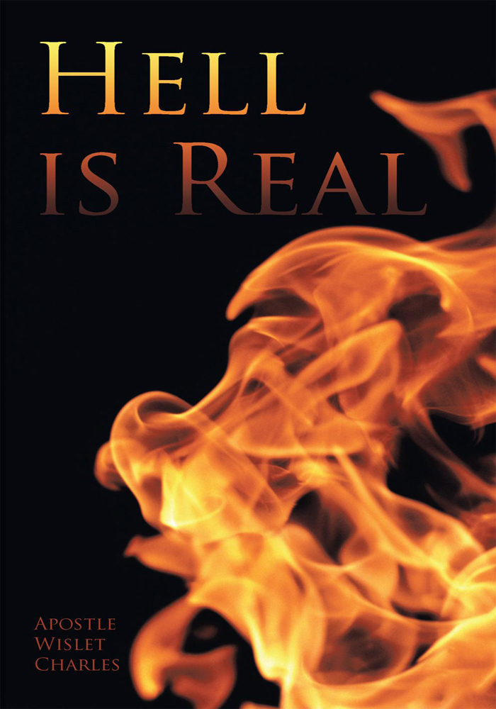 Hell is Real By: Apostle Wislet Charles