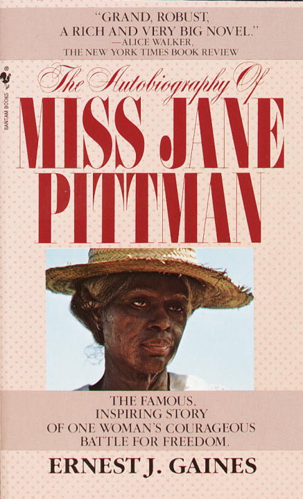 The Autobiography of Miss Jane Pittman By: Ernest J. Gaines
