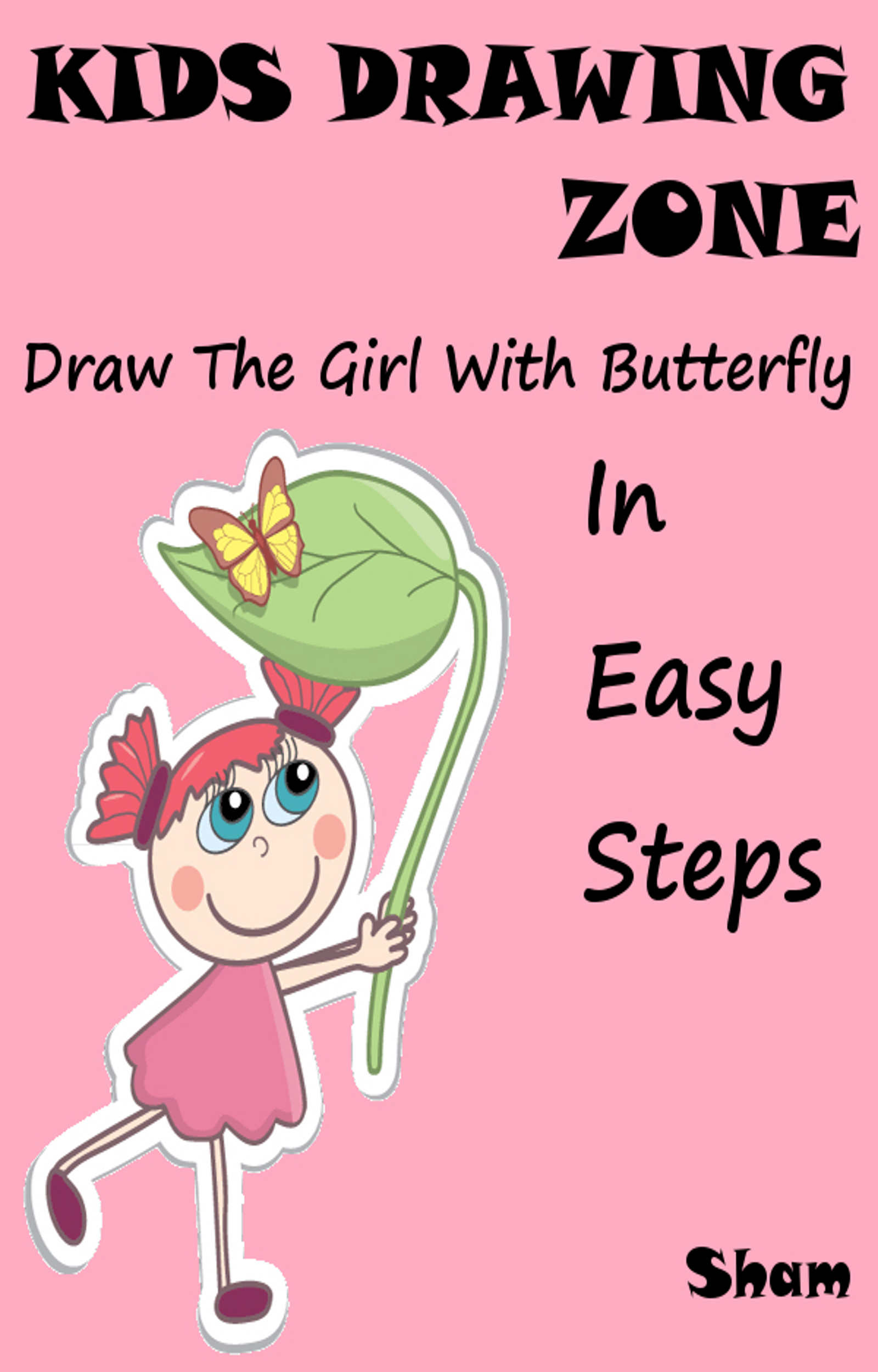 Sham - Kids Drawing Zone: Draw The Girl With Butterfly In Easy Steps