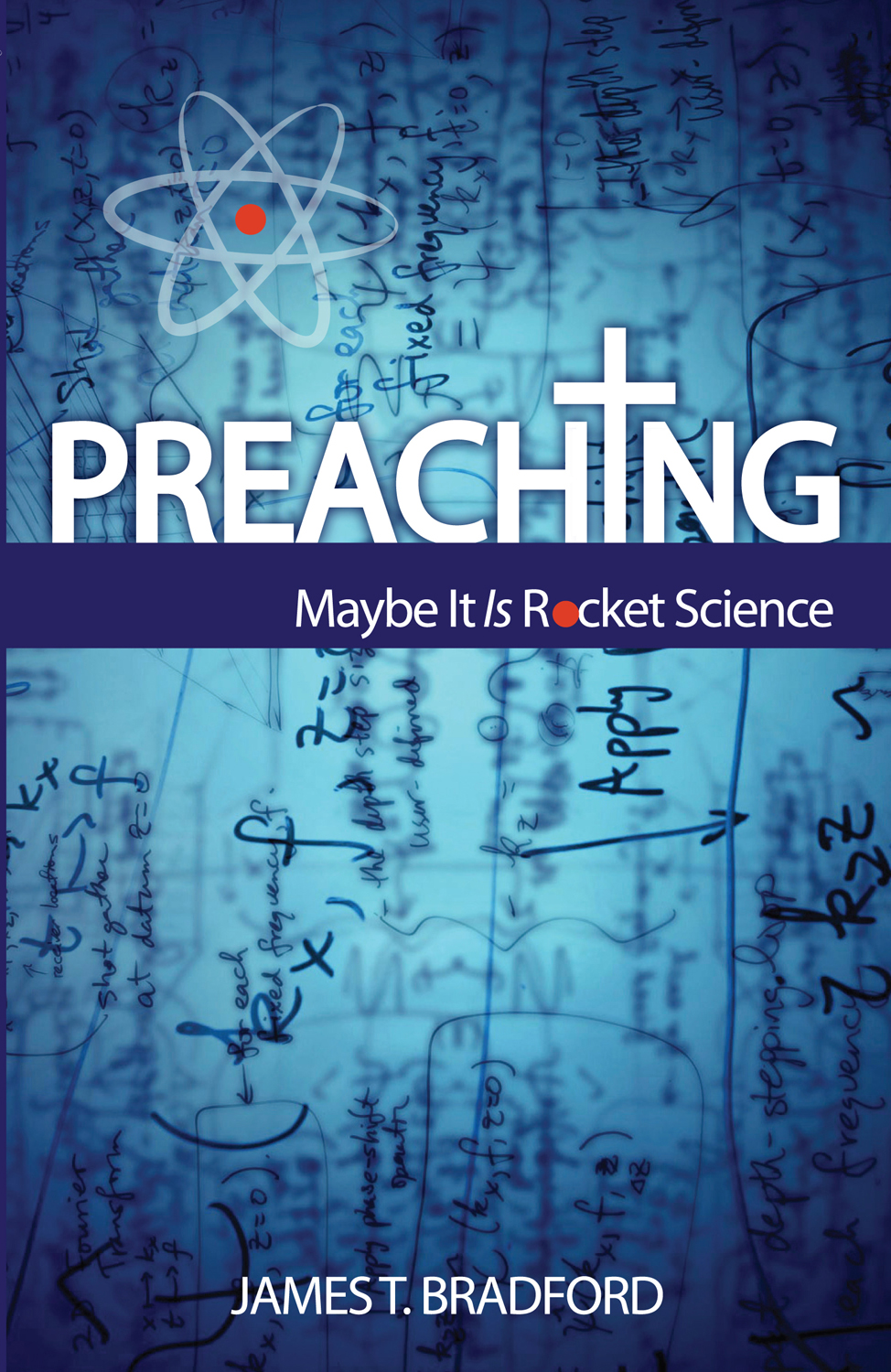 Preaching: Maybe It Is Rocket Science By: James T. Bradford