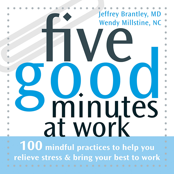 Five Good Minutes at Work By: Jeffrey Brantley, MD,Wendy Millstine, NC