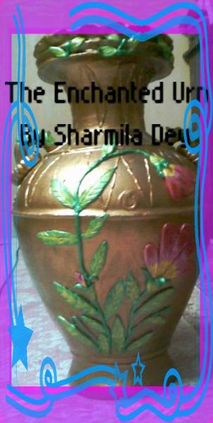The Enchanted Urn By: Sharmila Dey