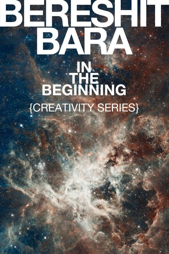 """Bereshit Bara"" In the Beginning {Creativity Series}"
