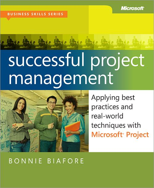 Successful Project Management: Applying Best Practices and Real-World Techniques with Microsoft® Project By: Bonnie Biafore