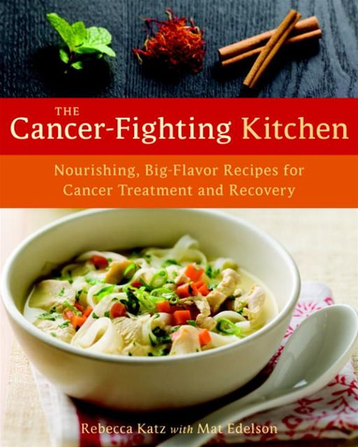 The Cancer-Fighting Kitchen By: Mat Edelson,Rebecca Katz