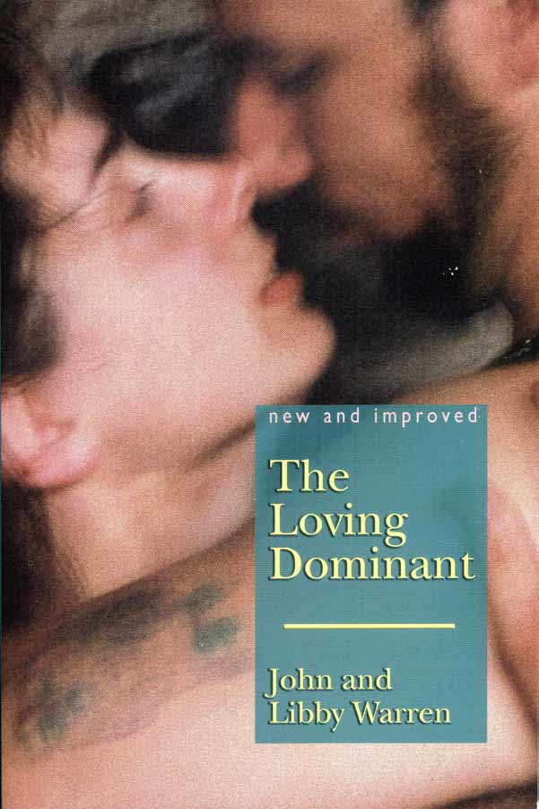 The (New and Improved) Loving Dominant By: John and Libby Warren
