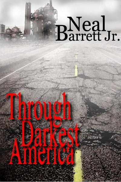 Through Darkest America-Extended Version By: Neal Barrett Jr