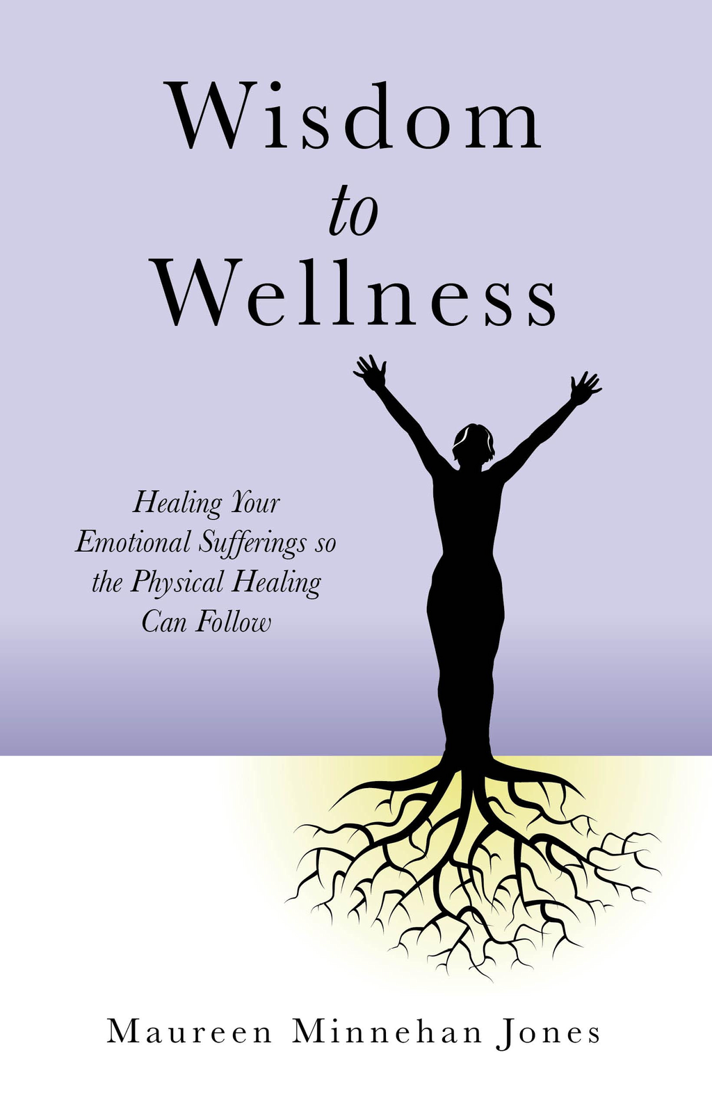 Wisdom to Wellness: Healing Your Emotional Sufferings so the Physical Healing Can Follow