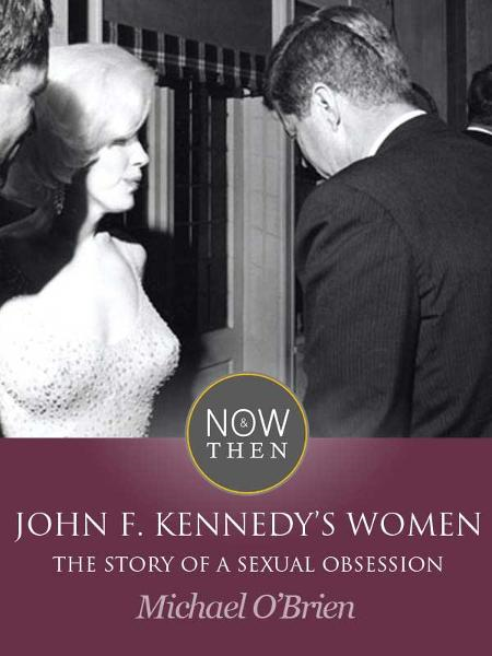 John F. Kennedys Women: The Story of a Sexual Obsession