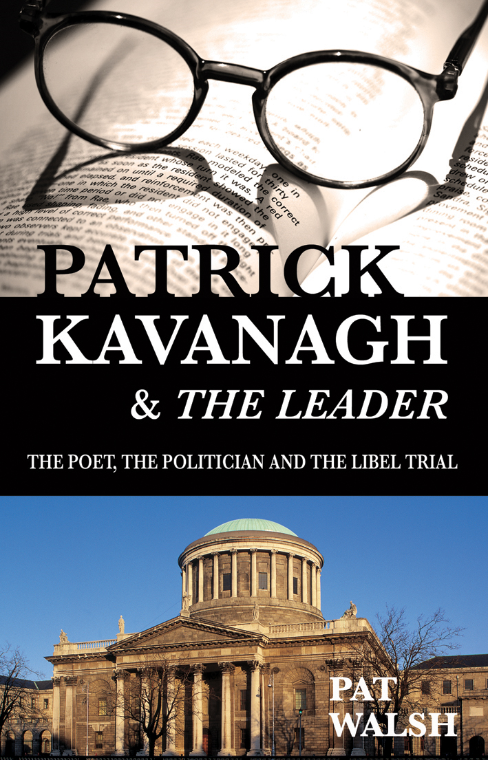 Patrick Kavanagh and The Leader: The Poet, the Politician and the Libel Trial By: Pat  Walsh