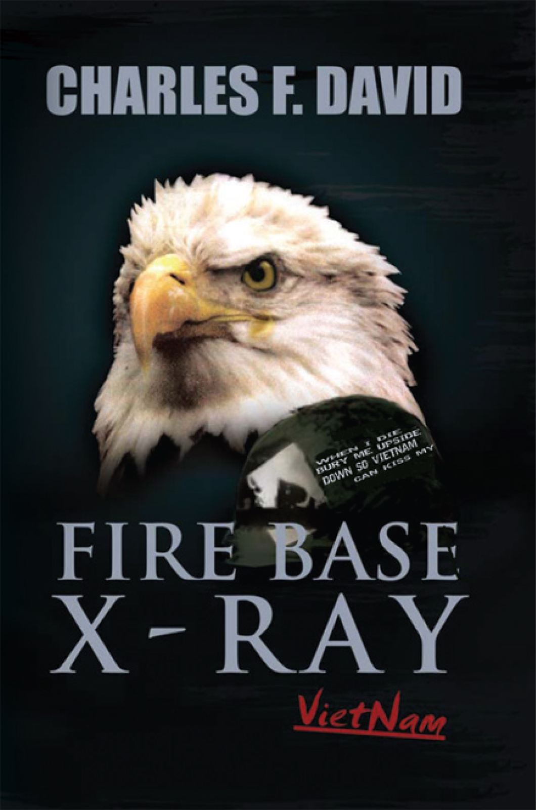 FIRE BASE X-RAY By: Charles F. David