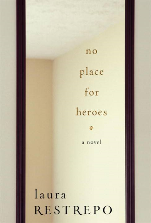 No Place For Heroes By: Laura Restrepo