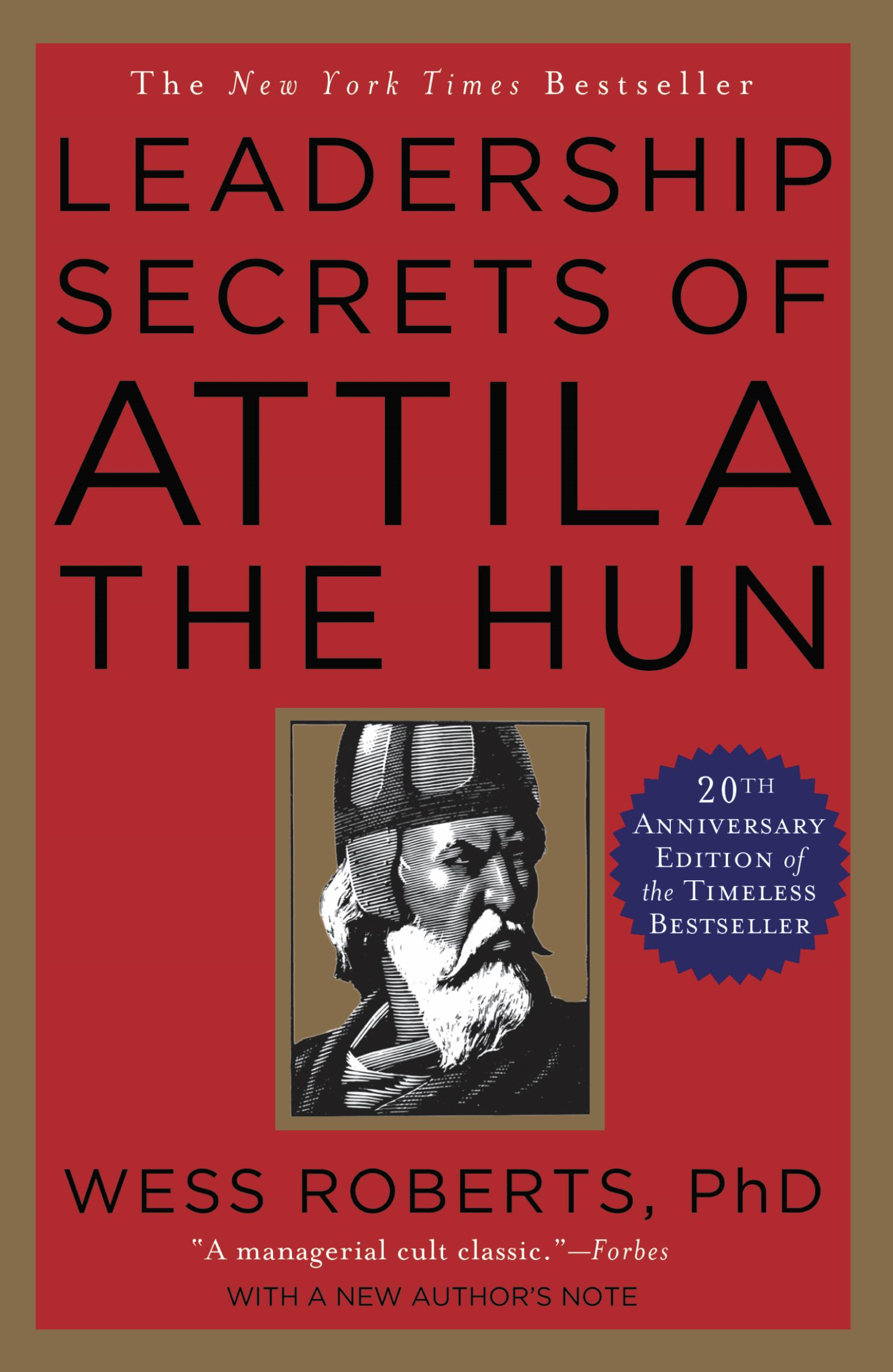 Leadership Secrets of Attila the Hun By: Wess Roberts