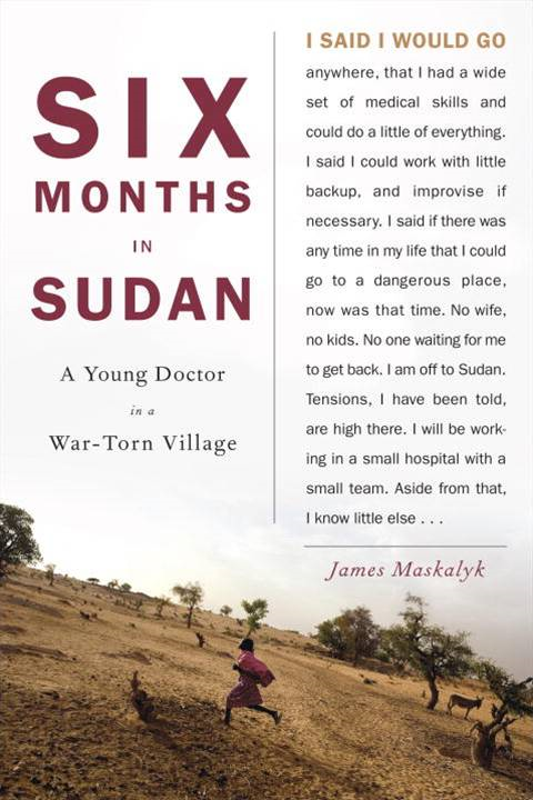Six Months in Sudan By: Dr. James Maskalyk