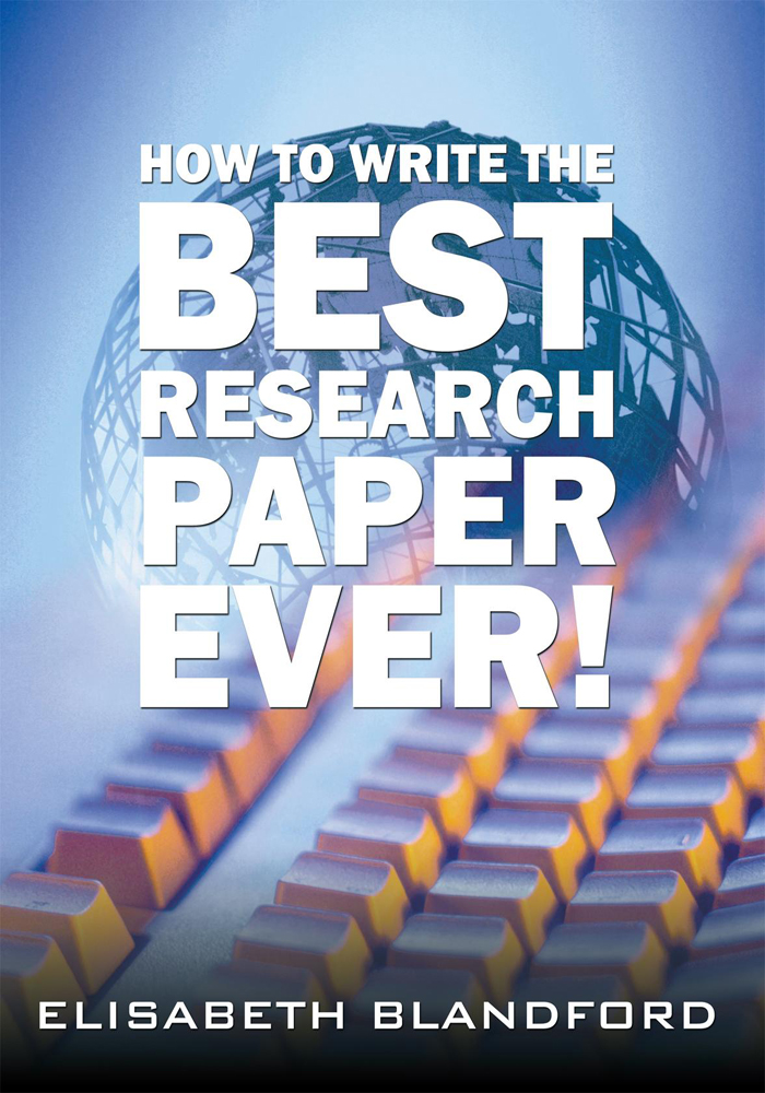 How to Write the Best Research Paper Ever! By: Elisabeth Blandford