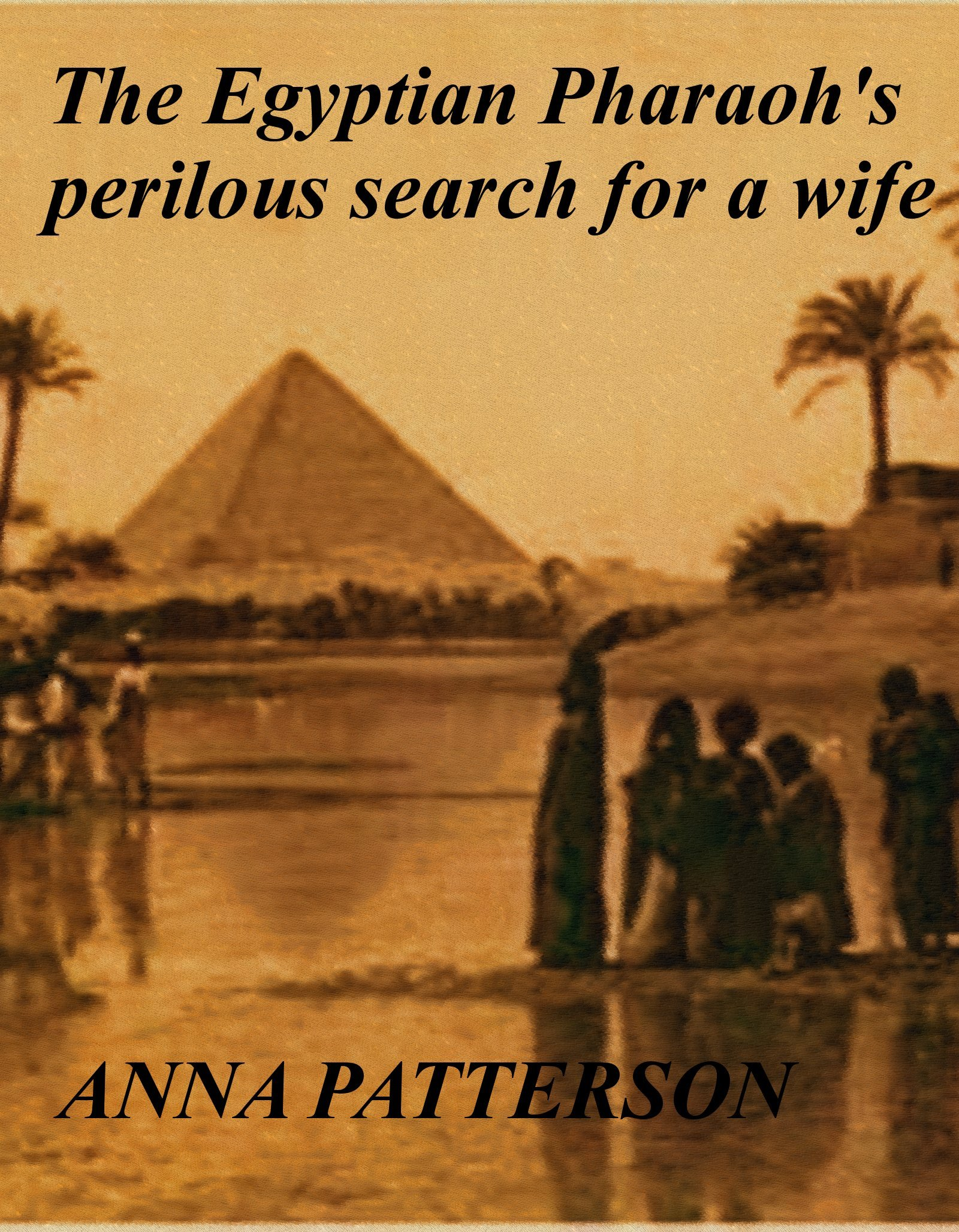 The Egyptian Pharaoh's perilous search for a wife