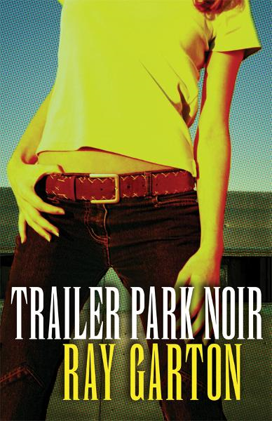 Trailer Park Noir By: Ray Garton