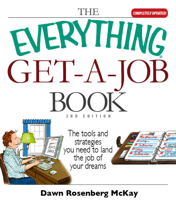 The Everything Get-A-Job Book By: Dawn Rosenberg McKay