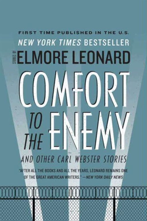 Comfort to the Enemy and Other Carl Webster Stories By: Elmore Leonard