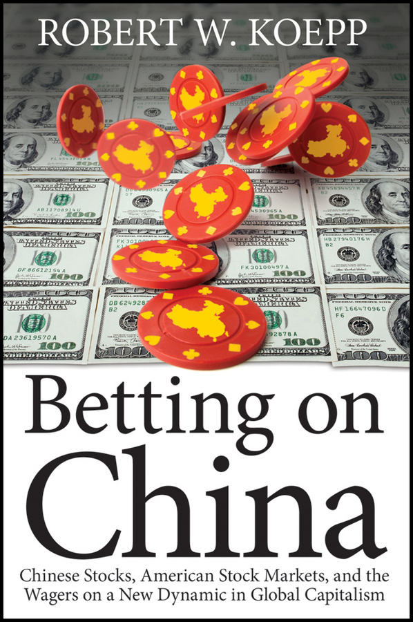 Betting on China By: Robert W. Koepp