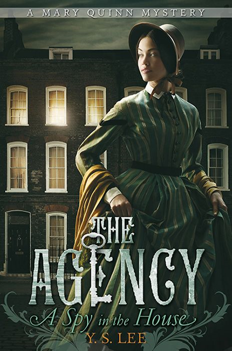 The Agency: A Spy in the House By: Y. S. Lee