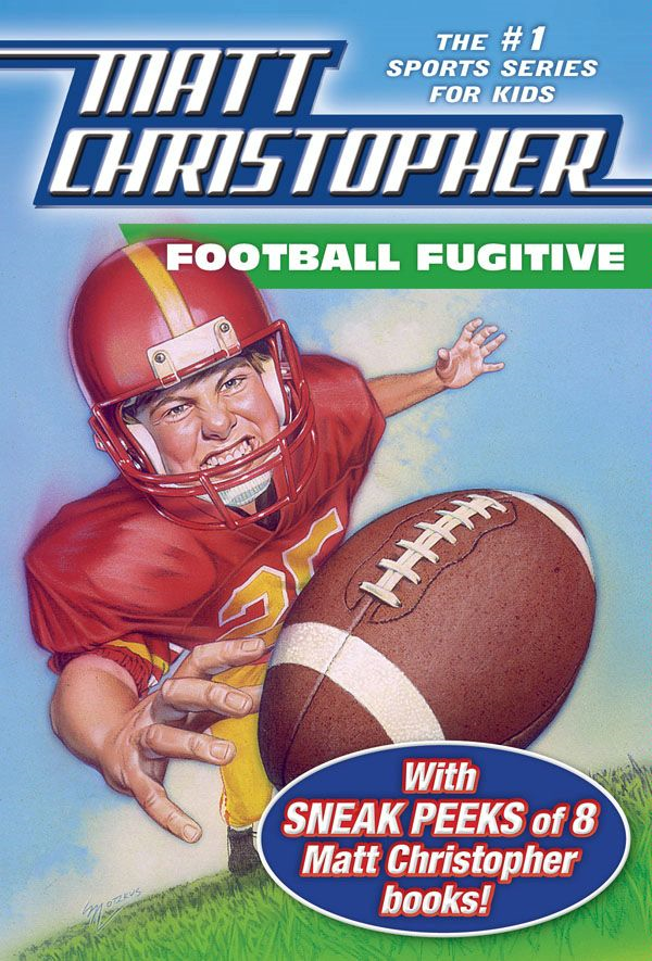Football Fugitive with SNEAK PEEKS of 8 Matt Christopher Books By: Matt Christopher