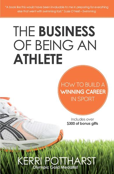 The Business of Being an Athlete By: Kerri Pottharst
