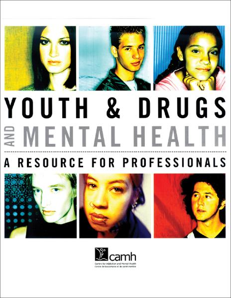 Youth & Drugs and Mental Health: A Resource for Professionals