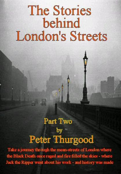The Stories Behind London's Streets (Part Two) By: Peter Thurgood