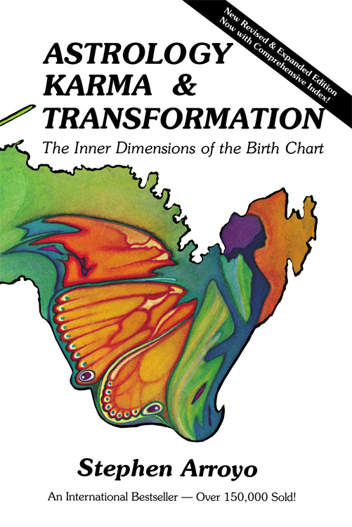 Astrology, Karma & Transformation: The Inner Dimensions of the Birth Chart By: Stephen Arroyo