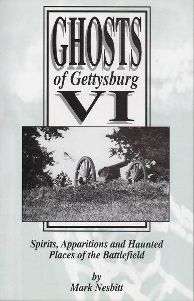 Ghosts of Gettysburg VI: Spirits, Apparitions and Haunted Places on the Battlefield By: Mark Nesbitt