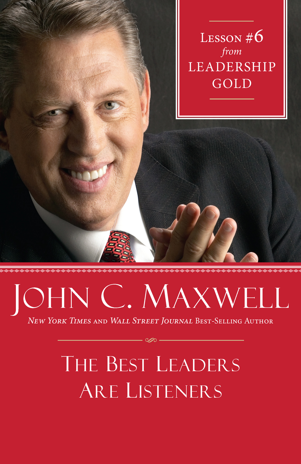The Best Leaders Are Listeners By: John Maxwell