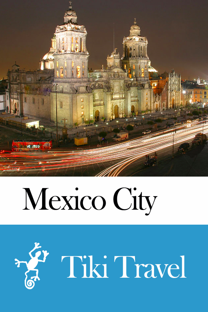 Mexico City (Mexico) Travel Guide - Tiki Travel By: Tiki Travel