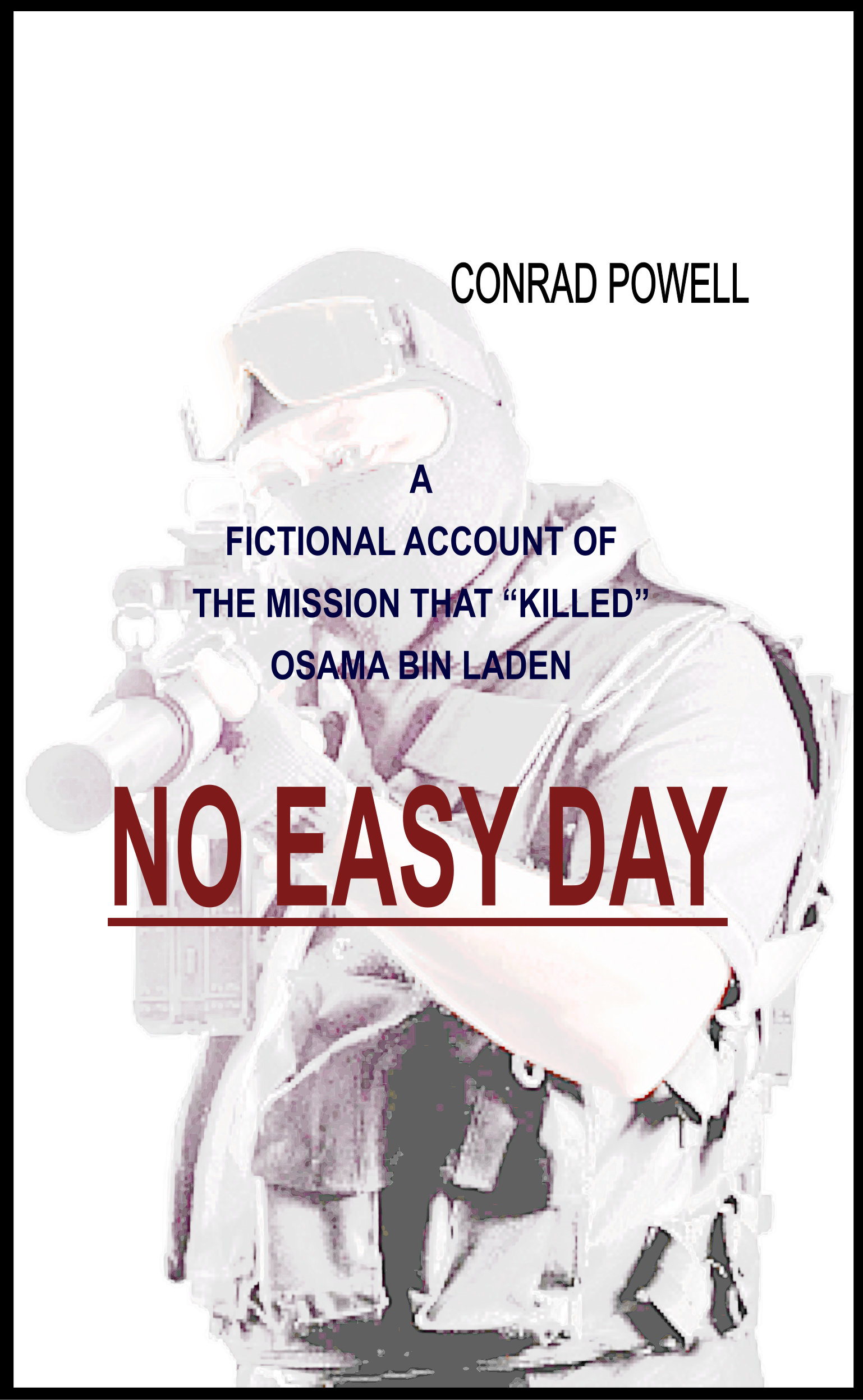 "No Easy Day: A Fictional Account of the Mission that ""Killed"" Osama Bin Laden By: Conrad Powell"