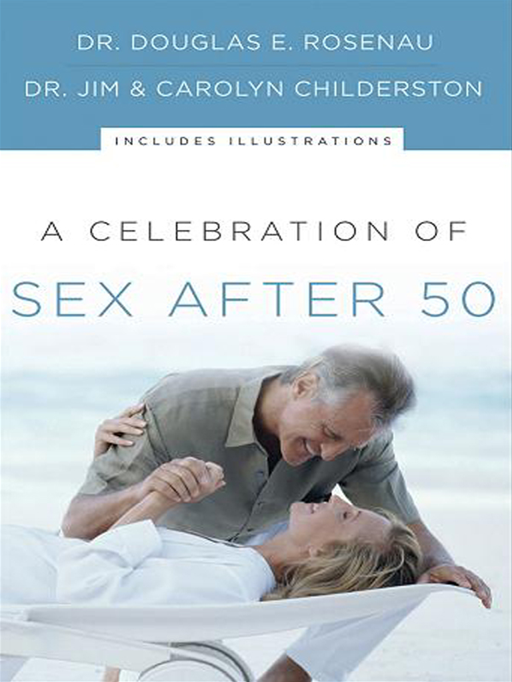 A Celebration Of Sex After 50 By: Dr. Douglas E. Rosenau,Dr. James K. Childerston,Carolyn Childerston