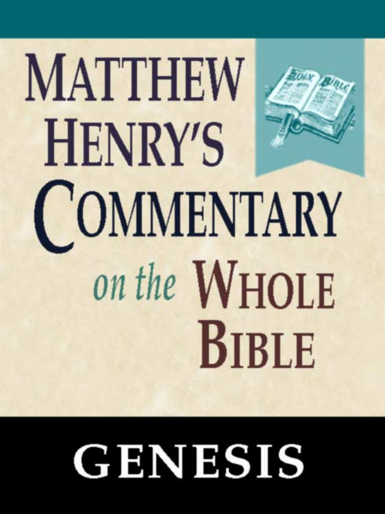 Matthew Henry's Commentary on the Whole Bible-Book of Genesis By: Matthew Henry