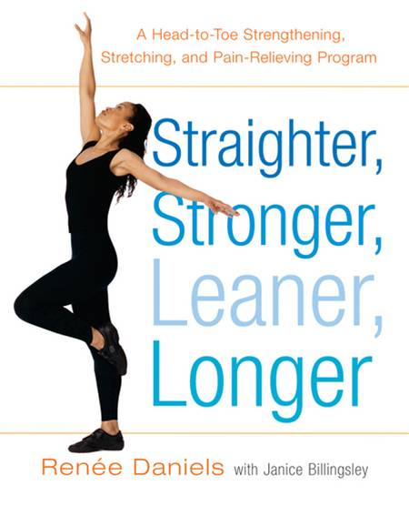 Straighter, Stronger, Leaner, Longer By: Janice Billingsley,Renee Daniels
