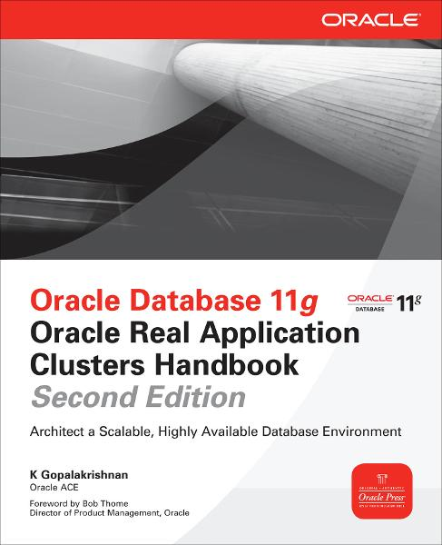 Oracle Database 11g Oracle Real Application Clusters Handbook, 2nd Edition By: K Gopalakrishnan