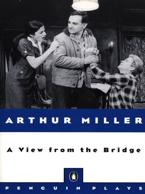 A View from the Bridge By: Arthur Miller