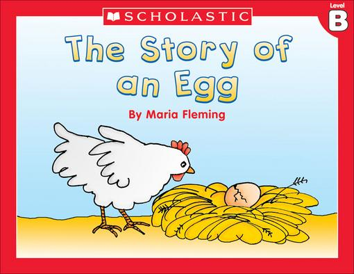 Little Leveled Readers: Level B - The Story Of An Egg: Just the Right Level to Help Young Readers Soar!