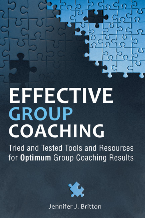 Effective Group Coaching By: Jennifer J. Britton
