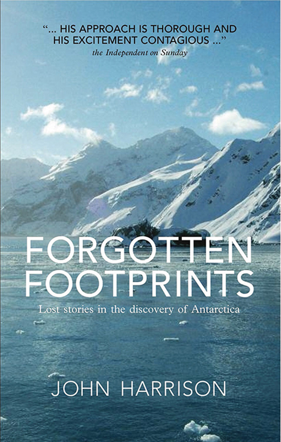 Forgotten Footprints: Lost Stories in the Discovery of Antarctica By: John Harrison