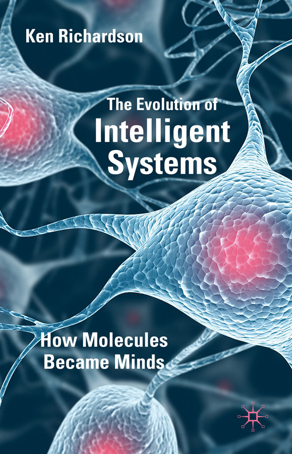 The Evolution of Intelligent Systems How Molecules became Minds