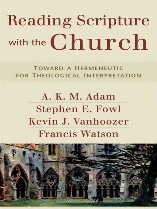 Reading Scripture with the Church By: A. K. M. Adam,Kevin J. Vanhoozer,Stephen Fowl